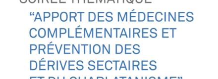 Soirée thématique «Apport des médecines complémentaires et prévention des dérives sectaires et du charlatanisme»